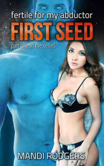 First Seed: Fertile for my Abductor part one by Mandi Rodgers