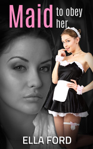 Maid To Obey Her by Ella Ford
