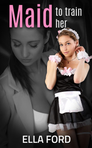 Maid To Train Her by Ella Ford