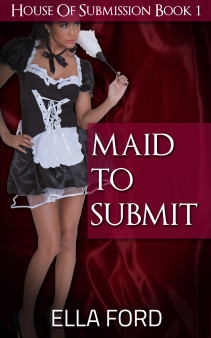 Maid To Submit by Ella Ford