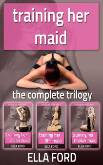 Training Her Maid Trilogy by Ella Ford
