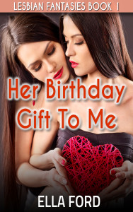 Her Birthday Gift To Me by Ella Ford