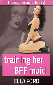 Training Her BFF Maid by Ella Ford