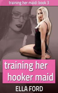 Training Her Hooker Maid by Ella Ford